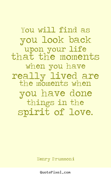 Motivational quote - You will find as you look back upon your life that..