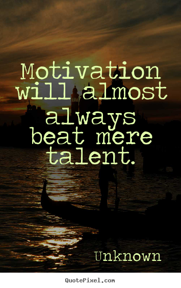 Quotes about motivational - Motivation will almost always beat mere..