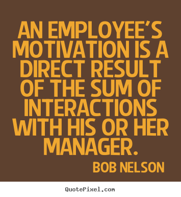 an employee 39 s motivation is a direct result of by bob