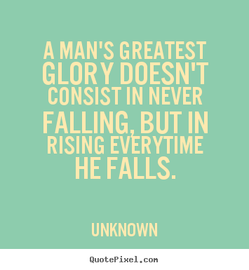 Sayings about motivational - A man's greatest glory doesn't consist in..