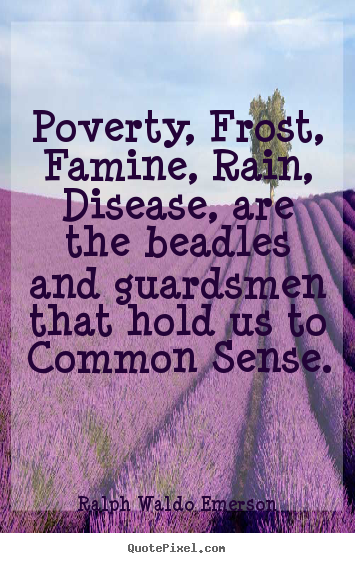 Design picture quote about motivational - Poverty, frost, famine, rain, disease, are the beadles and guardsmen..
