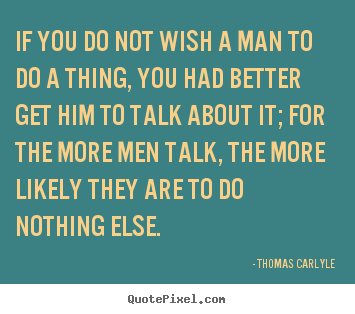 Design custom picture quotes about motivational - If you do not wish a man to do a thing, you had better..