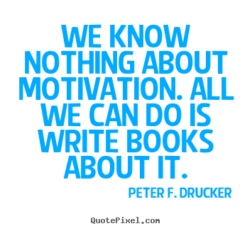 Quotes about motivational - We know nothing about motivation. all we can do is write..