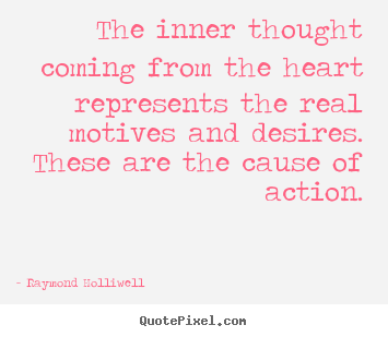 Quotes about motivational - The inner thought coming from the heart represents the real motives..