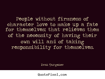 Quotes about motivational - People without firmness of character love to..