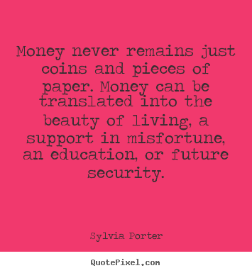 Make custom picture quotes about motivational - Money never remains just coins and pieces of paper...