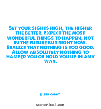 Create your own picture quotes about motivational - Set your sights high, the higher the better. expect the most..
