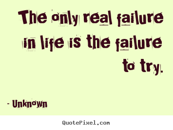 Unknown photo quotes - The only real failure in life is the failure to.. - Motivational quote