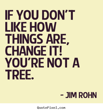 Quotes about motivational - If you don't like how things are, change it! you're..