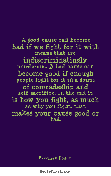 Quotes about motivational - A good cause can become bad if we fight for it with means that are indiscriminatingly..