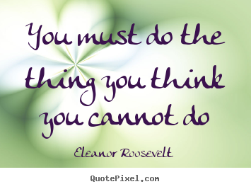 Make custom picture quote about motivational - You must do the thing you think you cannot do