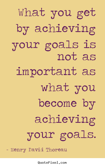 Make personalized image quotes about motivational - What you get by achieving your goals is not as..