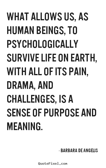 What allows us, as human beings, to psychologically survive.. Barbara De Angelis good motivational quote