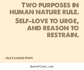 Alexander Pope picture quotes - Two purposes in human nature rule. self-love.. - Motivational quotes