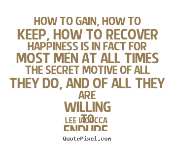 How to gain, how to keep, how to recover.. Lee Iacocca  motivational quotes