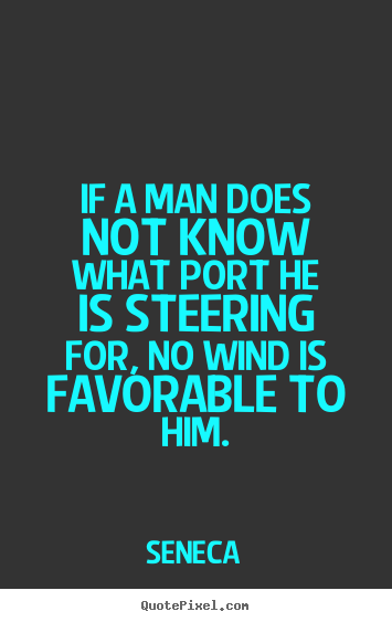 Seneca picture quotes - If a man does not know what port he is steering for,.. - Motivational quotes