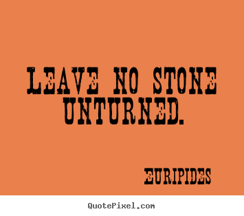Quote about motivational - Leave no stone unturned.