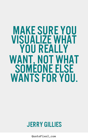 Motivational quote - Make sure you visualize what you really want, not..