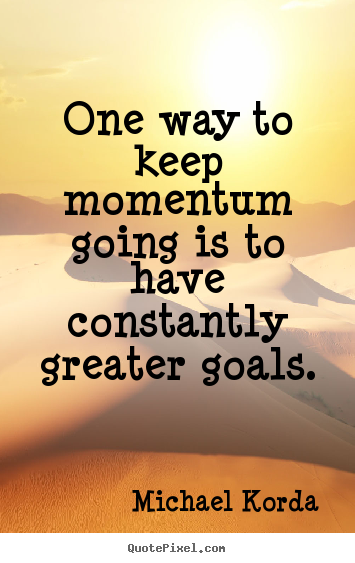 Michael Korda picture quotes - One way to keep momentum going is to have constantly.. - Motivational quotes