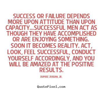 Design picture quotes about motivational - Success or failure depends more upon attitude than upon capacity...successful..