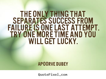 Motivational quotes - The only thing that separates success from failure is one last..