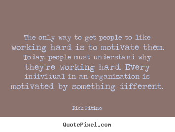 How to design picture quotes about motivational - The only way to get people to like working hard..