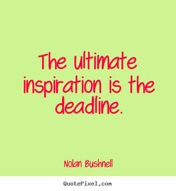 Nolan Bushnell image quotes - The ultimate inspiration is the deadline. - Motivational quotes