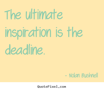 Quote about motivational - The ultimate inspiration is the deadline.