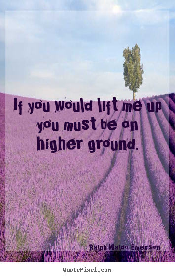 Quotes about motivational - If you would lift me up you must be on higher..