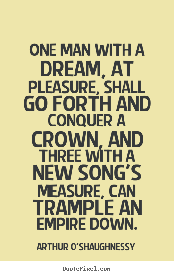 Create graphic picture quotes about motivational - One man with a dream, at pleasure, shall go forth..