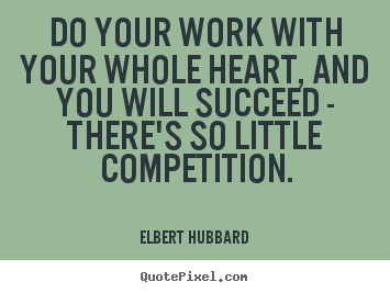 Quote about motivational - Do your work with your whole heart, and you will..
