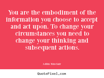 Quotes about motivational - You are the embodiment of the information you choose to..