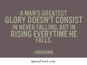 Quote about motivational - A man's greatest glory doesn't consist in never falling, but in rising..