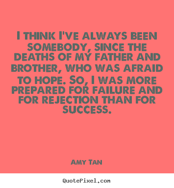 Success quote - I think i've always been somebody, since the deaths of..