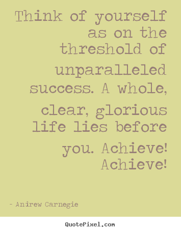 Success quotes - Think of yourself as on the threshold of unparalleled..