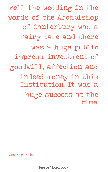 Quotes about success - Well the wedding in the words of the archbishop of canterbury..
