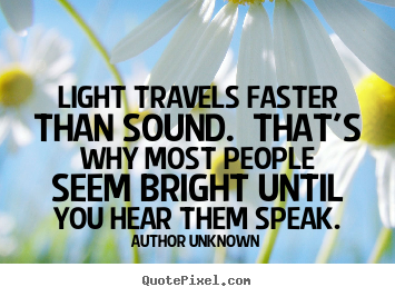 How to design poster quotes about success - Light travels faster than sound. that's why most people..