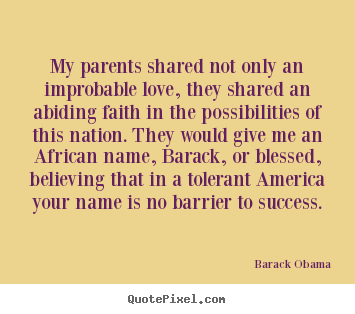 Quote about success - My parents shared not only an improbable love, they shared an..