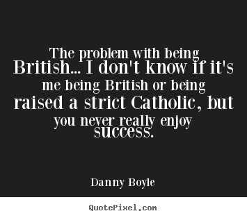Quotes about success - The problem with being british... i don't know if it's me being..