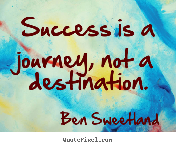 Ben Sweetland picture quotes - Success is a journey, not a destination. - Success quotes