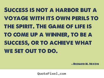 Create your own picture quote about success - Success is not a harbor but a voyage with its own perils to..