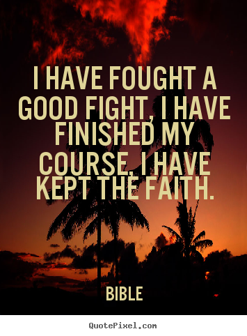 Success sayings - I have fought a good fight, i have finished my course, i have..