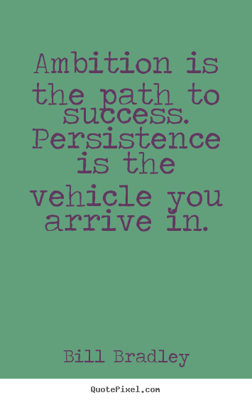 Make picture quote about success - Ambition is the path to success. persistence is..