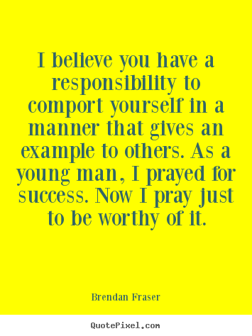 Design poster quote about success - I believe you have a responsibility to comport yourself..