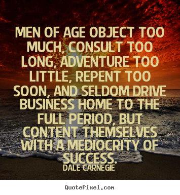 Make picture quotes about success - Men of age object too much, consult too..