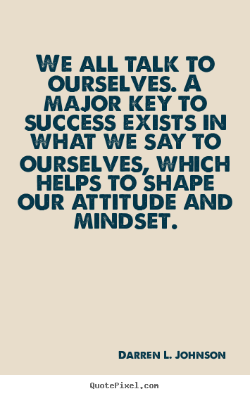 Darren L. Johnson picture quotes - We all talk to ourselves. a major key to success exists.. - Success sayings