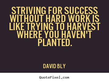 Success sayings - Striving for success without hard work is like trying to harvest..