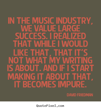 Diy picture quotes about success - In the music industry, we value large success. i realized that while..