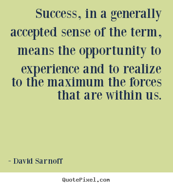 David Sarnoff picture quotes - Success, in a generally accepted sense of the term, means.. - Success quotes