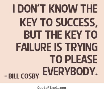 Design custom picture quotes about success - I don't know the key to success, but the key to failure is trying to please..